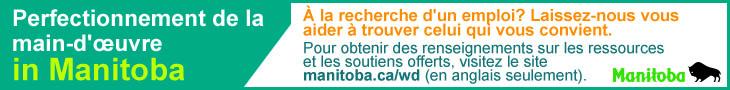 Perfectionnement de la main-d'oeuvre du Manitoba - À la recheche d'un emploi? Laissez-nous vous aider à trouver celui qui vous convient. Pour obtenir des renseignements sur les ressources et les soutiens offerts, visitez le site manitoba.ca/wd (en englais seulement).